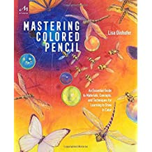 Mastering Colored Pencil: An Essential Guide to Materials, Concepts, and Techniques for Learning to Draw  in Color