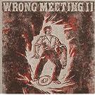 Wrong Meeting Vol.2