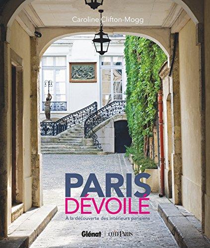 Paris dévoilé: À la découverte des intérieurs parisiens par Caroline Clifton-Mogg