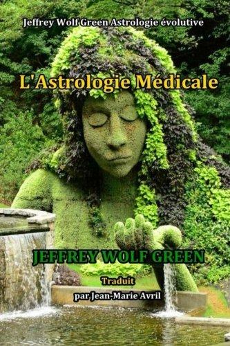 L'Astrologie Medicale: Correlations Astrologiques Avec LAnatomie, La Physiologie Et Les Chakras