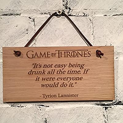 "GAME OF THRONES ""It's not easy being drunk all the time. If it were everyone would do it"" Tyrion Lannister quote. Shabby chic sign. Great gift for any fan of the TV series."