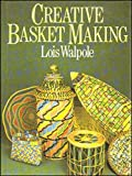 Cover of: Creative Basket Making | Lois Walpole