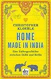 Home made in India: Eine Liebesgeschichte zwischen Delhi und Berlin