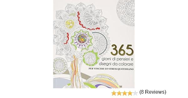 365 Giorni Di Pensieri E Disegni Da Colorare Per Vincere Lo Stress