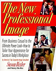 The New Professional Image: From Corporate Casual to the Ultimate Power Look - How to Tailor Your Appearance for Success in Today's Workplace