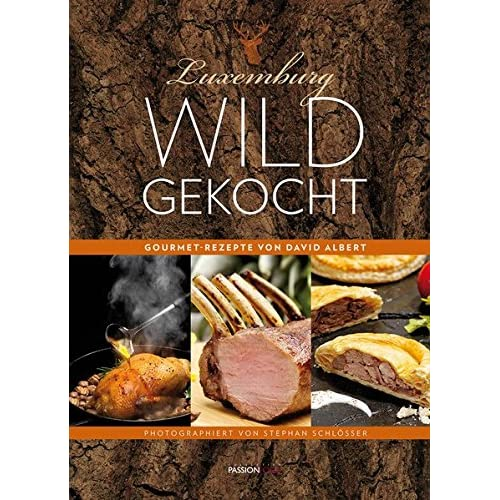 Luxemburg - Wild gekocht: Gourmet-Rezepte von David Albert