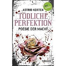 Tödliche Perfektion: Poesie der Macht