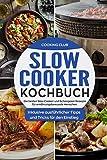 Slow Cooker Kochbuch: Die besten Slow Cooker und Schongarer Rezepte für ernährungsbewusste Menschen. Inklusive ausführlicher Tipps und Tricks für den Einstieg. - Cooking Club