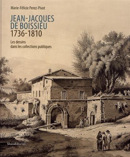 Les dessins de Jean-Jacques de Boissieu: dans les collections publiques par Marie-Félicie Perez-Pivot
