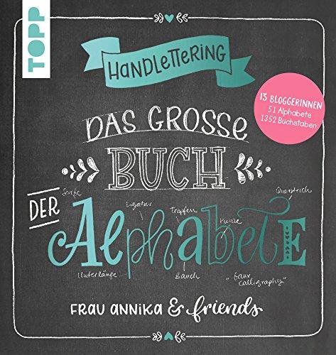 Handlettering. Das große Buch der Alphabete: Frau Annika & friends: 13 Bloggerinnen, 51 Alphabete, 1352 Buchstaben - Berry Schatz