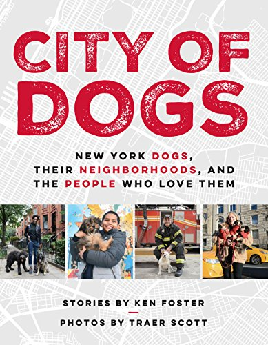 City of Dogs: New York Dogs, Their Neighborhoods, and the People Who Love Them (Queen Tiere City)