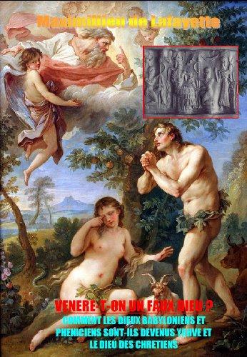 VENERE-T-ON UN FAUX DIEU ?COMMENT LES DIEUX BABYLONIENS ET PHENICIENS SONT-ILS DEVENUS YAHVE ET LE DIEU DES CHRETIENS.