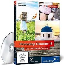 Photoshop Elements 13: Die verständliche Video-Anleitung für perfekte Fotos