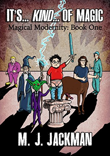 It's... Kind... of Magic: Book one of four of Magical Modernity by [Jackman, M. J.]