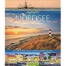 Bildband Nordsee Von Sylt bis Emden alle Ziele, die Sie gesehen haben sollten: Die schönsten Reiseziele an der deutschen Nordsee, alle Inseln und Helgoland und Ostfriesland (Highlights)