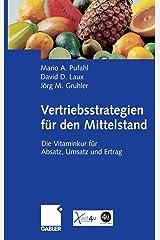Vertriebsstrategien für den Mittelstand: Die Vitaminkur für Absatz, Umsatz und Ertrag Gebundene Ausgabe