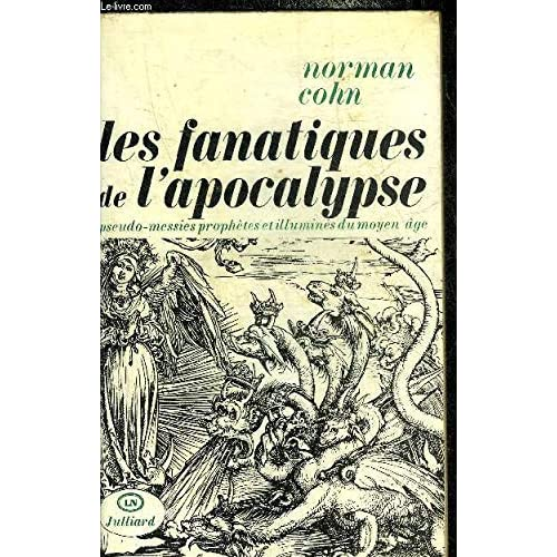 Les Fanatiques de l'Apocalypse : Courants millénaristes révolutionnaires du XIe au XVIe siècle avec une postface sur le XXe siècle