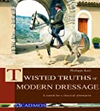 Twisted Truths of Modern Dressage: A search for a classical alternative (Horses)