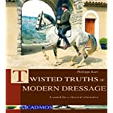 Twisted Truths of Modern Dressage: A search for a classical alternative (Horses) (English Edition)