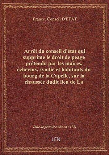 Arrêt du conseil d'état qui supprime le droit de péage prétendu par les maires, échevins, syndic et par France. Conseil D'ET