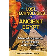 Lost Technologies of Ancient Egypt: Advanced Engineering in the Temples of the Pharaohs (English Edition)