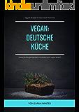 Vegan: Deutsche Küche: 48 vegane Rezepte für besondere Momente