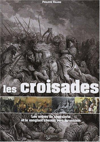 Les croisades : Les ordres de chevalerie et le sanglant chemin vers Jérusalem par Philippe Valode