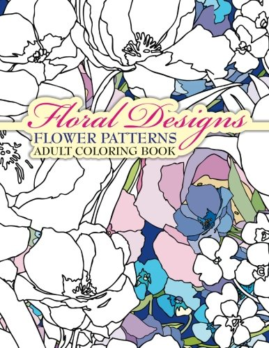 Floral Designs Flower Patterns Adult Coloring Book: Volume 30 (Sacred Mandala Designs and Patterns Coloring Books for Adults)