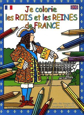 Je colorie les Rois et Reines de France : Edition bilingue français-anglais par Dominique Erhard