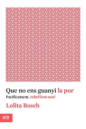Que no ens guanyi la por (Idees) (Catalan Edition) por Lolita Bosch i Sans