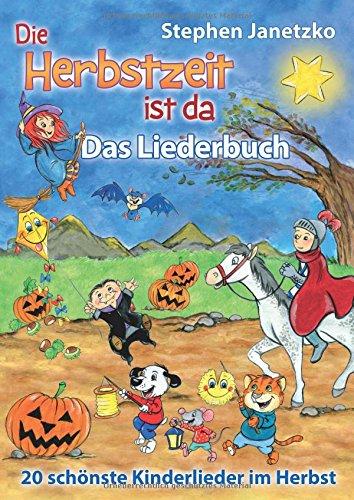 Die Herbstzeit ist da - 20 schönste Kinderlieder im Herbst: Das Liederbuch mit allen Texten, Noten und Gitarrengriffen zum Mitsingen und - Für Jugendliche Halloween-musik