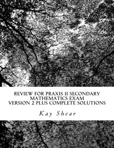 Review for Praxis II Secondary Mathematics Exam Version 2 + complete solutions: Test Codes 0061 and 5061 and 5161 by Kay Shear (2015-08-11) - Praxis-test 5161