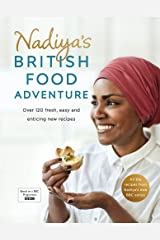 Nadiya's British Food Adventure: Beautiful British recipes with a twist. From our favourite Bake Off winner and author of Nadiya's Family Favourites Hardcover