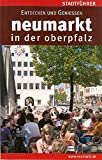Neumarkt in der Oberpfalz/Stadtführer: Entdecken und geniessen -