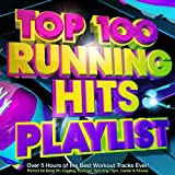 Top 100 Running Hits Playlist - Over 5 Hours of the Best Workout Tracks Ever! - Perfect for Marathon Training, Keep Fit, Jogging, Exercise, Spinning, Gym, Cardio & Fitness [Explicit]