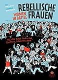 Rebellische Frauen - Women in Battle: 150 Jahre Kampf für Freiheit, Gleichheit, Schwesterlichkeit. Graphic Novel
