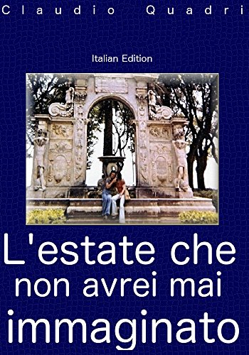 Italian Edition L'estate che non avrei mai immaginato por Claudio Quadri