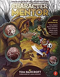 Character Mentor: Learn by Example to Use Expressions, Poses, and Staging to Bring Your Characters to Life by Tom Bancroft (2012-04-01)