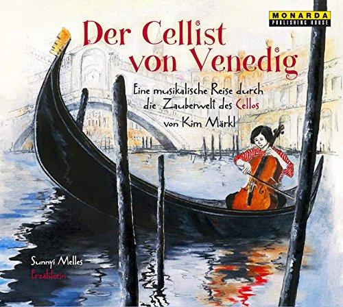 Der Cellist von Venedig: Eine musikalische Reise durch die Zauberwelt des Cellos (Musikalische Märchen über klassische Musikinstrumente)