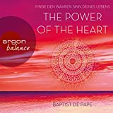 The Power of the Heart: Finde den wahren Sinn deines Lebens