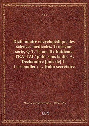 Dictionnaire encyclopédique des sciences médicales. Troisième série, Q-T. Tome dix-huitième, TRA-TZ