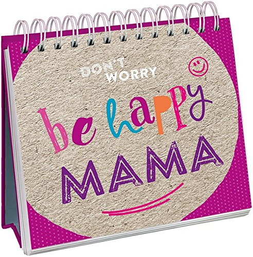 Don't worry, be happy, Mama!