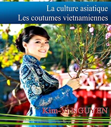 La culture asiatique: Les coutumes vietnamiennes par Kim-Vi NGUYEN
