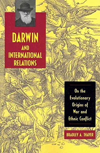 [(Darwin and International Relations : On the Evolutionary Origins of War and Ethnic Conflict)] [By (author) Bradley A. Thayer] published on (July, 2009)