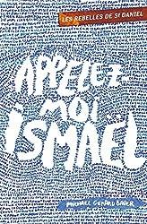Appelez-moi Ismaël: Les rebelles de Saint Daniel - Volume 1