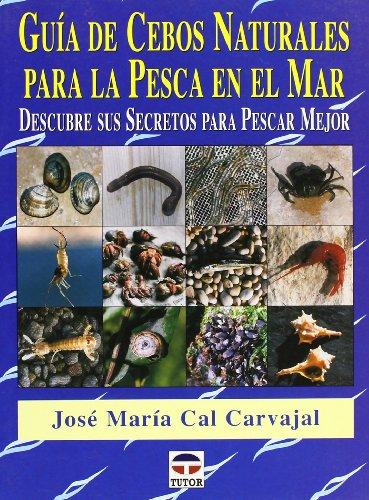 Guía de Cebos Naturales Para La Pesca En el Mar por José María Cal Carvajal