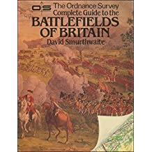 The Ordinance Survey Complete Guide To The Battlefields Of Britain