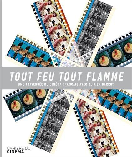 Tout feu tout flamme : Une traversée du cinéma français par Olivier Barrot