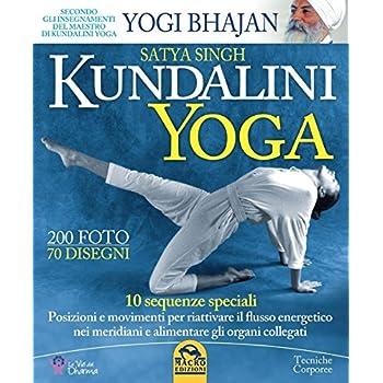 Kundalini Yoga. 10 Sequenze Speciali. Posizioni E Movimenti Per Riattivare Il Flusso Energetico Nei Meridiani E Alimentare Gli Organi Collegati
