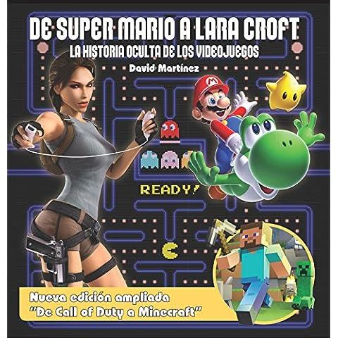 De Super Mario A Lara Croft La Historia Oculta De Los Videojuegos (Ensayo)